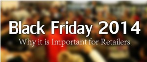 What is Black Friday 2014? Why it is Important for Retailers?