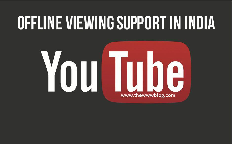 Youtube to Support Offline Video Viewing in India (Save Video & View Offline)